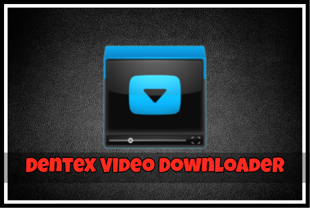 dentex video downloader apps like itube