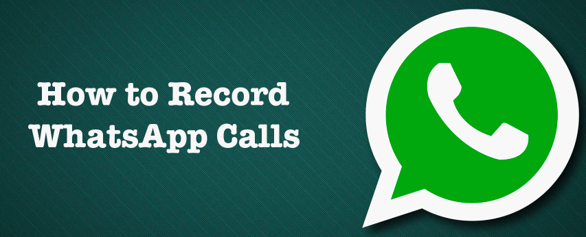 how to record whatsapp calls on android and iphone