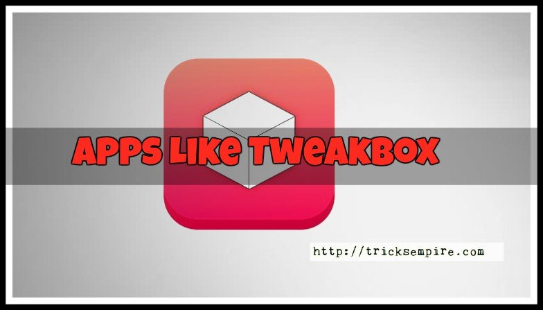 9 Best Apps Like TweakBox 2019: Quick Alternatives to Try Out Today